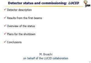 Detector status and commissioning LUCID Detector description Results