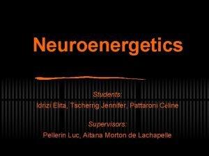 Neuroenergetics Students Idrizi Elita Tscherrig Jennifer Pattaroni Cline
