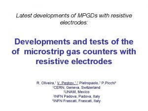 Latest developments of MPGDs with resistive electrodes Developments