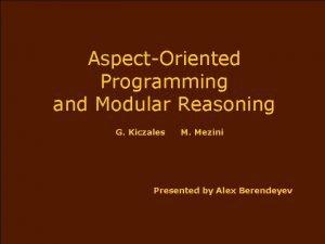 AspectOriented Programming and Modular Reasoning G Kiczales M