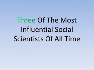 Three Of The Most Influential Social Scientists Of