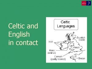 Celtic and English in contact CelticEnglish contact through