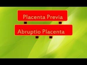Placenta Previa Abruptio Placenta Placenta Previa Objective Placenta