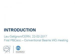 INTRODUCTION Lau GatignonCERN 22 02 2017 First PBCacc