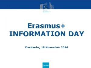 Erasmus INFORMATION DAY Dushanbe 18 November 2016 Erasmus