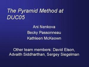 The Pyramid Method at DUC 05 Ani Nenkova