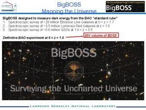 Big BOSS Mapping the Universe Big BOSS designed