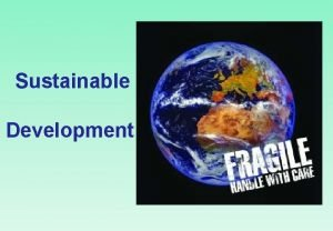 Sustainable Development DEFINITION Sustainable development is development that