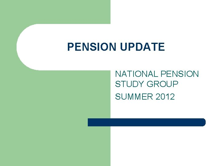 PENSION UPDATE NATIONAL PENSION STUDY GROUP SUMMER 2012