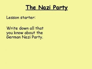 The Nazi Party Lesson starter Write down all