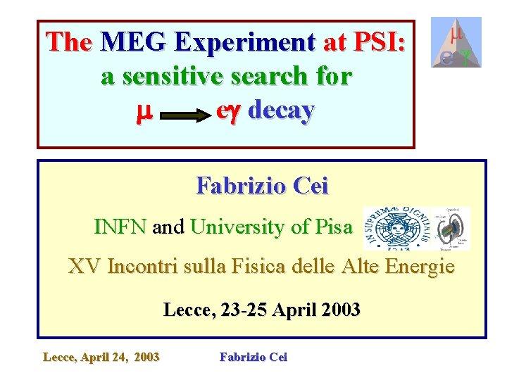 The MEG Experiment at PSI a sensitive search
