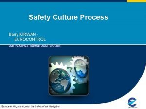 Safety Culture Process Barry KIRWAN EUROCONTROL barry kirwaneurocontrol
