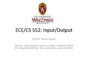 ECECS 552 InputOutput Prof Mikko Lipasti Lecture notes