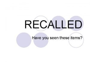 RECALLED Have you seen these items RECALLED 11309