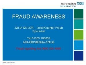FRAUD AWARENESS JULIA DILLON Local Counter Fraud Specialist