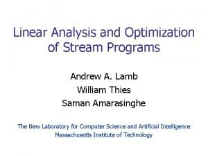 Linear Analysis and Optimization of Stream Programs Andrew