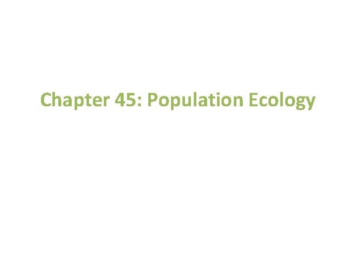 Chapter 45 Population Ecology Population Ecology Certain ecological