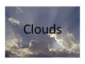 Clouds Stratus clouds are uniform grayish clouds that