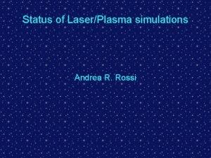 Status of LaserPlasma simulations Andrea R Rossi Status