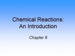 Chemical Reactions An Introduction Chapter 6 Chemical Reactions