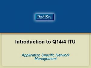 Introduction to Q 144 ITU Application Specific Network