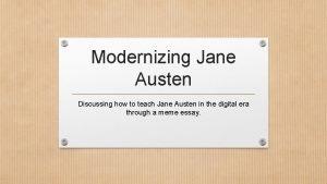 Modernizing Jane Austen Discussing how to teach Jane
