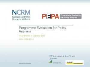Programme Evaluation for Policy Analysis Mike Brewer 4