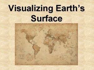 Visualizing Earths Surface I Maps Represent a portion