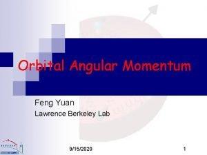 Orbital Angular Momentum Feng Yuan Lawrence Berkeley Lab