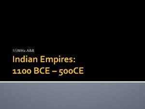 SSWH 2 AB Indian Empires 1100 BCE 500