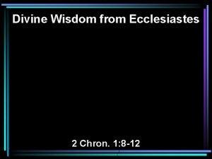 Divine Wisdom from Ecclesiastes 2 Chron 1 8