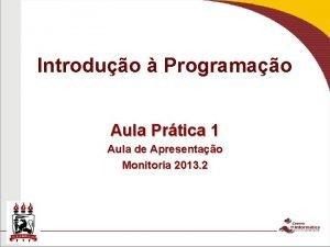 Introduo Programao Aula Prtica 1 Aula de Apresentao