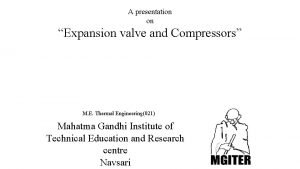 A presentation on Expansion valve and Compressors M