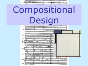 Compositional Design some PRINCIPLES OF DESIGN REPETITION VARIATION