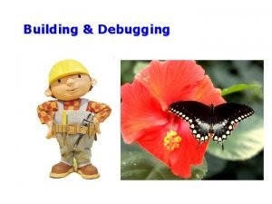Building Debugging Outline Announcements HW I due by