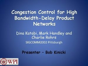Congestion Control for High BandwidthDelay Product Networks Dina