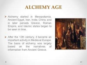 ALCHEMY AGE Alchemy started in Mesopotamia Ancient Egypt