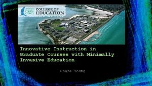 Innovative Instruction in Graduate Courses with Minimally Invasive