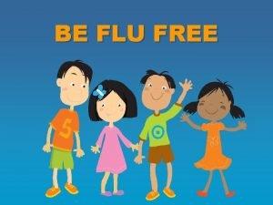BE FLU FREE WHAT IS THE FLU FLU