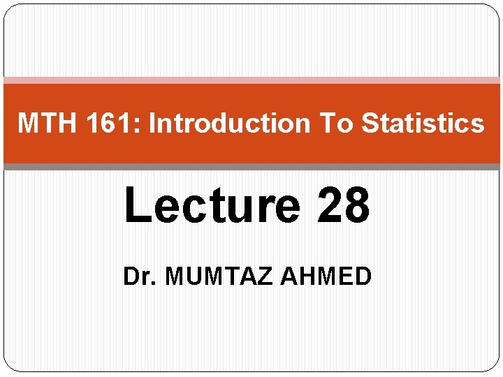 MTH 161 Introduction To Statistics Lecture 28 Dr