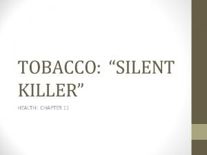 TOBACCO SILENT KILLER HEALTH CHAPTER 11 SECTION 1