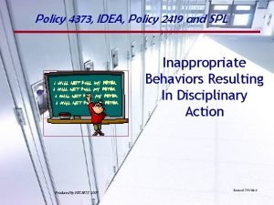 Policy 4373 IDEA Policy 2419 and SPL Inappropriate