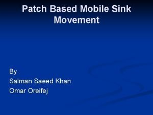 Patch Based Mobile Sink Movement By Salman Saeed