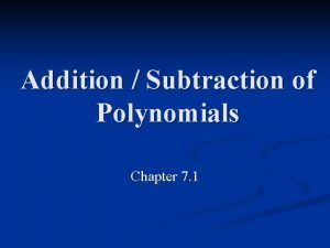 Addition Subtraction of Polynomials Chapter 7 1 What