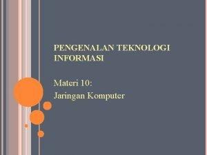 PENGENALAN TEKNOLOGI INFORMASI Materi 10 Jaringan Komputer SEJARAH