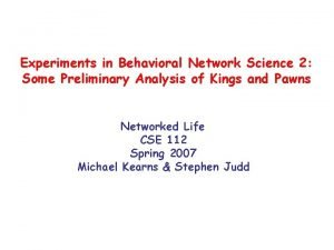 Experiments in Behavioral Network Science 2 Some Preliminary