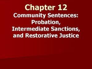 Chapter 12 Community Sentences Probation Intermediate Sanctions and