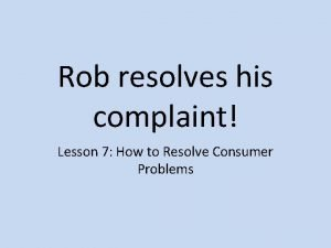 Rob resolves his complaint Lesson 7 How to