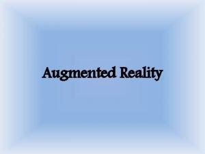 Augmented Reality Apa itu Augmented Reality Augmented Reality