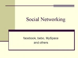 Social Networking facebook bebo My Space and others